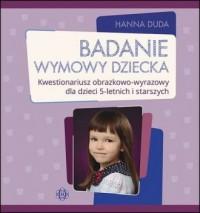 Badanie wymowy dziecka. Kwestionariusz obrazkowo-wyrazowy dla dzieci 5-letnich i starszych - okładka książki