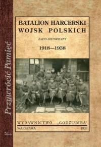 Batalion harcerski wojsk polskich. Zarys historyczny 1918-1938. Przywrócić Pamięć - okładka książki