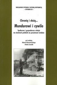 Chronią i służą... Mundurowi i cywile. Społeczne i gospodarcze relacje na ziemiach polskich na przestrzeni wieków - okładka książki