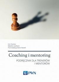 Coaching i mentoring. Podręcznik dla trenerów i mentorów - okładka książki