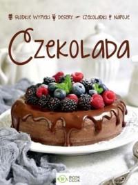 Czekolada Słodkie wypieki Desery Czekoladki Napoje - okładka książki