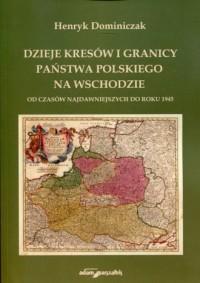 Dzieje kresów i granicy państwa polskiego na Wschodzie. Od czasów najdawniejszych do roku 1945 - okładka książki