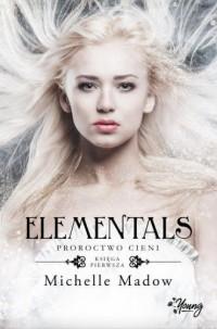Elementals Tom 1. Proroctwo cieni - okładka książki