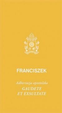 Gaudete et exsultate. Adhortacja apostolska o powołaniu do świętości w świecie współczesnym - okładka książki