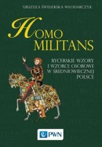 Homo militans. Rycerskie wzory i wzorce osobowe w średniowiecznej Polsce - okładka książki