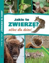 Jakie to zwierzę? Atlas dla dzieci - okładka książki