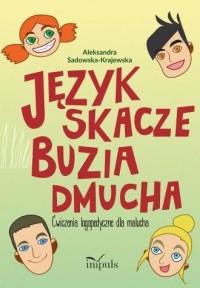 Język skacze buzia dmucha. Ćwiczenia logopedyczne dla malucha - okładka książki