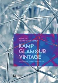 Kamp glamour vintage. Współczesne kategorie estetyczne - okładka książki