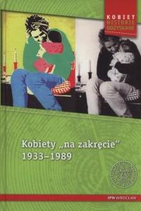 Kobiety na zakręcie 1933-1989. Seria: Kobiet historie odzyskane - okładka książki