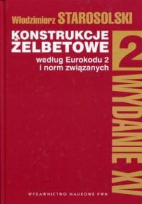 Konstrukcje żelbetowe. Tom 2. według Eurokodu 2 i norm związanych - okładka książki