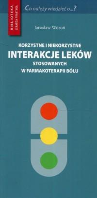 Korzystne i niekorzystne interakcje leków stosowanych w farmakoterapii bólu - okładka książki
