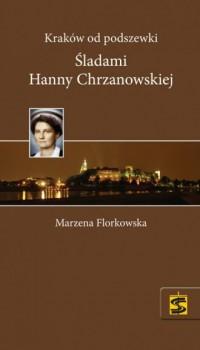 Kraków od podszewki. Śladami Hanny Chrzanowskiej - okładka książki