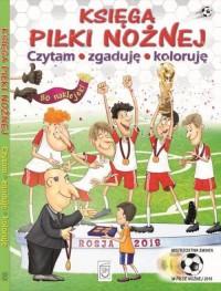 Księga piłki nożnej. Czytam, zgaduję, koloruję - okładka książki