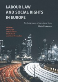 Labour Law and Social Rights in Europe. The Jurisprudence of International Courts. Selected Judgements - okładka książki