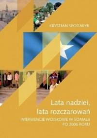 Lata nadziei, lata rozczarowań. Interwencja wojskowa w Somalii po 2006 roku - okładka książki