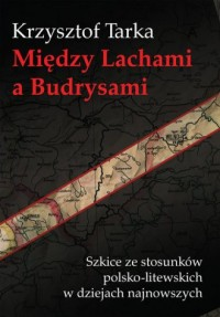 Między Lachami a Budrysami. Szkice ze stosunków polsko-litewskich w dziejach najnowszych - okładka książki
