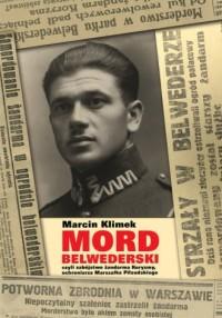 Mord belwederski czyli zabójstwo żandarma Koryzmy, ochroniarza Marszałka Piłsudskiego - okładka książki
