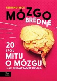 Mózgobrednie. 20 i pół mitu o mózgu i jak on naprawdę działa - okładka książki