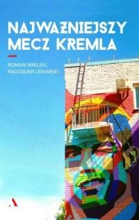 Najważniejszy mecz Kremla - Roman Imielski - okładka książki