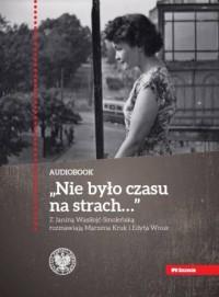 Nie było czasu na strach… Z Janiną Wasiłojć-Smoleńską rozmawiają Marzena Kruk i Edyta Wnuk - pudełko audiobooku