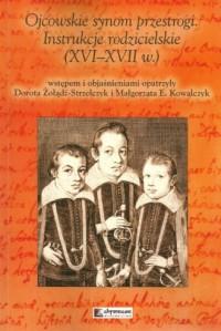 Ojcowskie synom przestrogi Instrukcje rodzicielskie (XVI-XVII w.) - okładka książki
