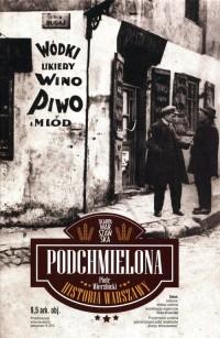 Podchmielona historia Warszawy. Warszawskie piwowarstwo od średniowiecza do współczesności - okładka książki