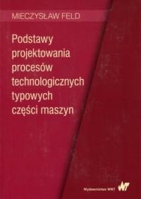 Podstawy projektowania procesów technologicznych typowych części maszyn - okładka książki