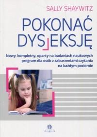 Pokonać dysleksję. Nowy, kompletny, oparty na badaniach naukowych program dla osób z zaburzeniami czytania na każdym - okładka książki