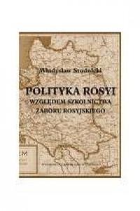 Polityka Rosyi względem szkolnictwa zaboru rosyjskiego - okładka książki