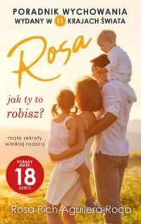 Rosa jak ty to robisz? małe sekrety wielkiej rodziny. Porady matki 18 dzieci - okładka książki