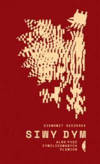 Siwy dym albo pięć cywilizowanych - okładka książki