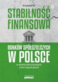 Stabilność finansowa Banków Spółdzielczych w Polsce w świetle pokryzysowych zmian regulacyjnych - okładka książki