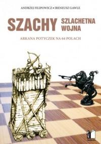 Szachy szlachetna wojna. Arkana potyczek na 64 polach - okładka książki
