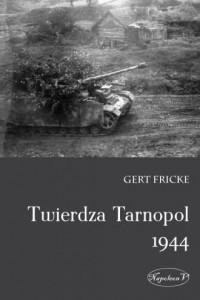 Twierdza Tarnopol 1944 - Gert Fricke - okładka książki