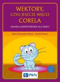 Wektory, czyli jeszcze więcej Corela. Grafika komputerowa dla dzieci - okładka książki