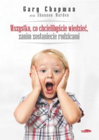 Wszystko, co chcielibyście wiedzieć, zanim zostaniecie rodzicami - okładka książki
