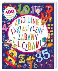 Absolutnie fantastyczne zabawy z liczbami - okładka książki