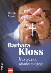 Barbara Kloss. Mistyczka różańca świętego - okładka książki