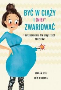 Być w ciąży i (nie) zwariować. Antyporadnik dla przyszłych rodziców - okładka książki