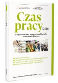 Czas pracy 2018 z wyjaśnieniami nowych zasad handlu w niiedziele i święta - okładka książki