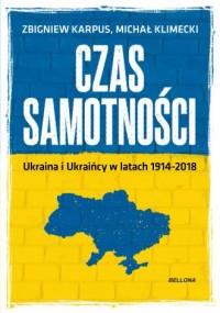 Czas samotności. Ukraina i Ukraińcy w latach 1914-2018 - okładka książki
