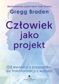 Człowiek jako projekt - Gregg Braden - okładka książki