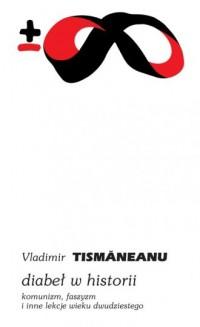 Diabeł w historii. Komunizm, faszyzm i inne lekcje wieku dwudziestego - okładka książki