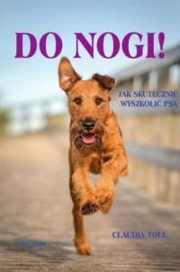 Do nogi! Jak skutecznie wyszkolić psa - okładka książki