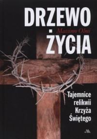 Drzewo życia. Tajemnice relikwii Krzyża Świętego - okładka książki