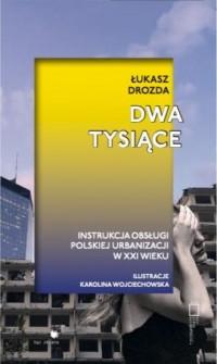 Dwa tysiące. Instrukcja obsługi polskiej urbanizacji w XXI wieku - okładka książki