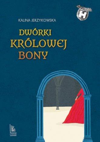 Dwórki królowej Bony - okładka książki