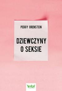 Dziewczyny o seksie - Peggy Orenstein - okładka książki
