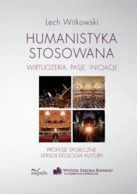 Humanistyka stosowana. wirtuozeria, pasje, inicjacje - okładka książki
