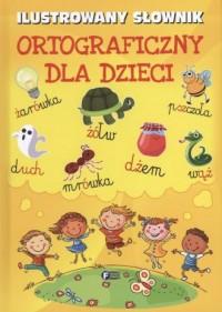 Ilustrowany słownik ortograficzny dla dzieci - okładka książki